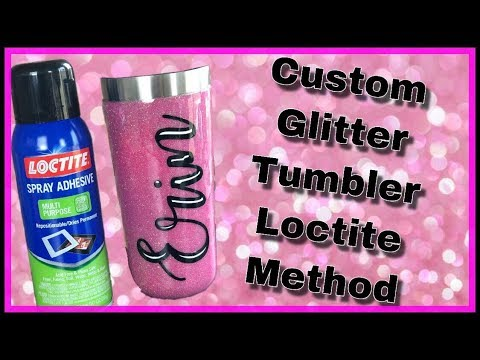 Making A Custom Glitter Tumbler - Loctite Method