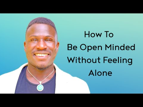 How to Stay Open Minded Without Feeling Alone