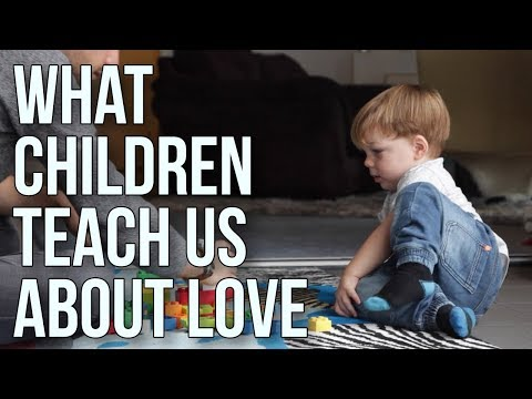 What Children Teach Us About Love