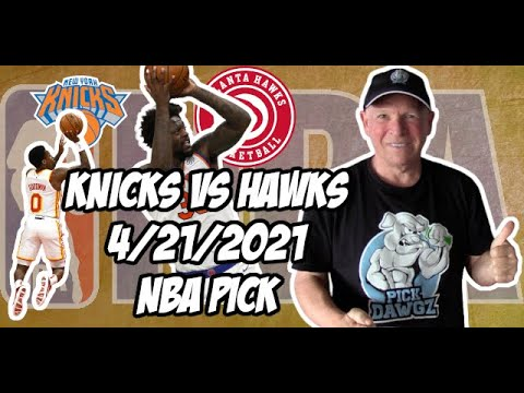 New York Knicks vs Atlanta Hawks 4/21/21 Free NBA Pick and Prediction NBA Betting Tips