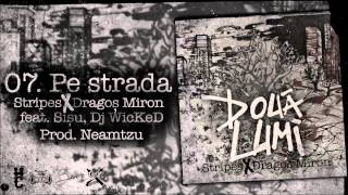Stripes & Dragos Miron - Pe Strada feat. Sisu Tudor, Dj Wicked
