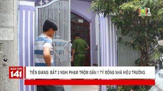 Bắt 3 nghi phạm đột nhập nhà của hiệu trưởng trộm gần 1 tỷ đồng tại Tiền Giang | Tin cập nhật 24H