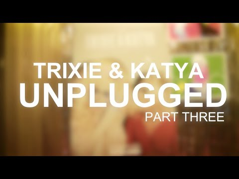 Trixie and Katya UnPlugged: Part 3