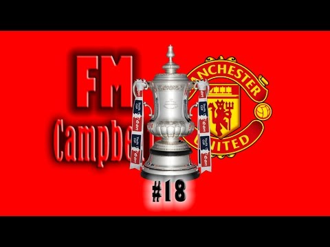 Football Manager 2014 | Man United | 18 | FA CUP FINAL 2018 LIVE!