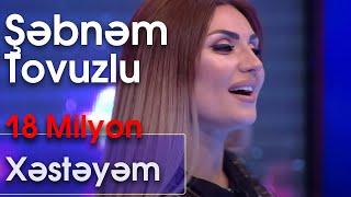 Şəbnəm Tovuzlu - Xəstəyəm  (Ən yaxşısı) Resimi
