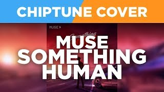 Something Human - Muse 8-BIT / CHIPTUNE Cover