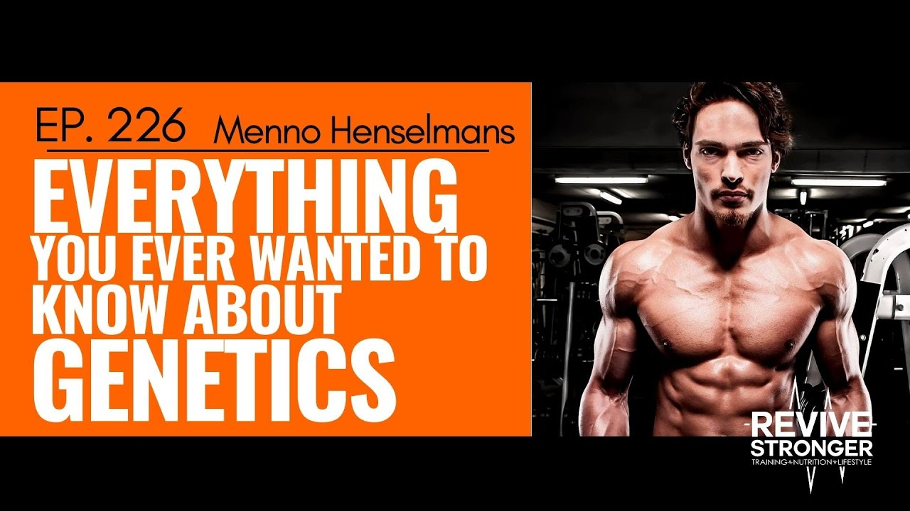 226: Menno Henselmans - Everything you ever wanted to know about Genetics