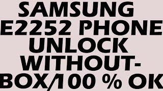 Samsung E2252 phone unlock solution 100% done without Box tested with proof