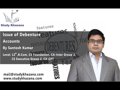 Issue Of Debentures - class 12, B.COM | CS, CA- Inter Group | Santosh Kumar | Account