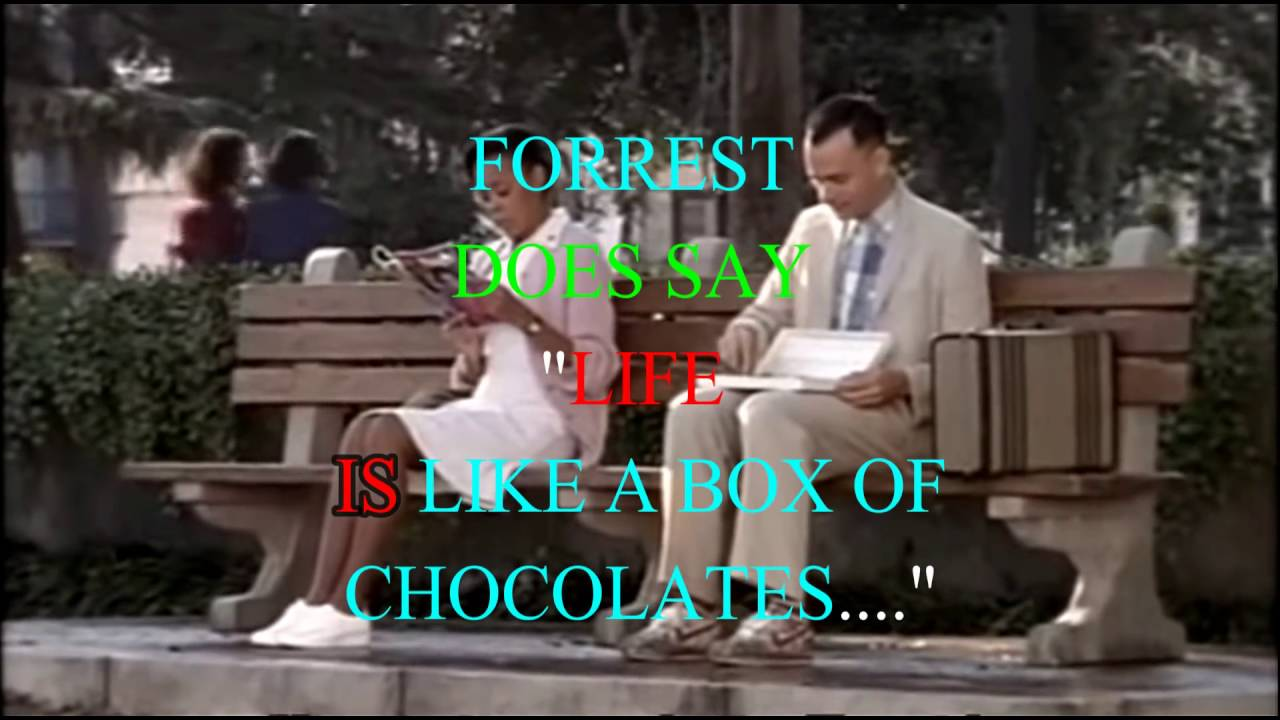 "Forrest Gump Does Say ""life IS Like A Box Of Chocolates"