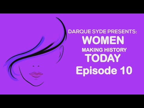 Darque Syde Presents: Women Making History Today - Eps 10