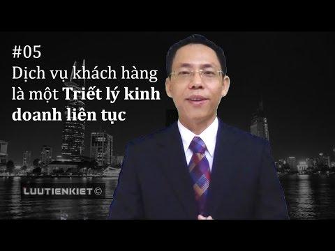 【Luu Tien Kiet】- Dịch vụ khách hàng là một Triết lý kinh doanh liên tục ► Chia sẻ #05