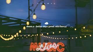 ■ deem.o - better days (prod. nico horry)