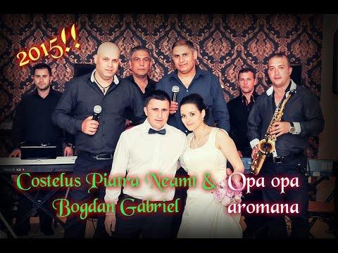 Costelus Piatra Neamt & Bogdan Gabriel - Opa, opa, aromana 2015