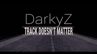 DarkyZ  - TRACK DOESN'T MATTER
