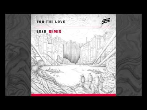 For The Love - GRiZ (ft. Talib Kweli) (Buku Remix) (Audio)