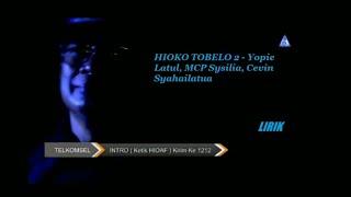 HIOKO TOBELO 2 - Yopie Latul, MCP Sysilia, Cevin Syahailatua LIRIK