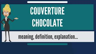 What is COUVERTURE CHOCOLATE? What does COUVERTURE CHOCOLATE mean?