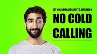 How To Get New Clients Without Cold Calling Or Emailing