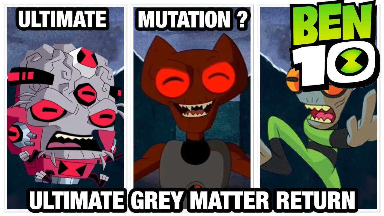 ben 10 ultimate alien grey matter transformation