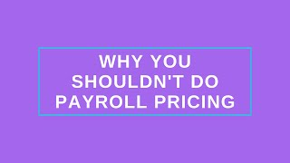 Why You Shouldn't Do Payroll Pricing