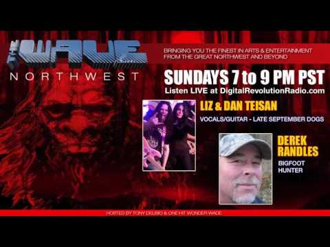 The Wave Nw Episode 2 - Liz and Dan Teisan from Late September Dogs and Bigfoot Hunter Derek Randles