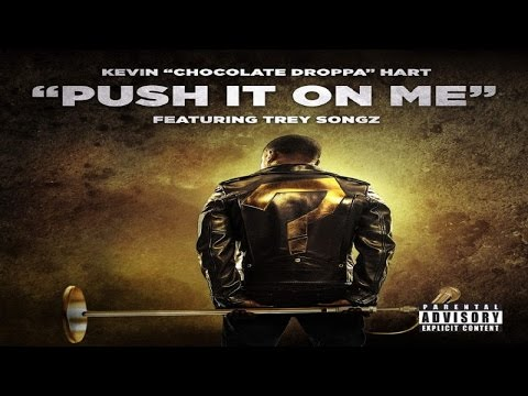 Kevin Hart - Push It On Me Ft. Trey Songz