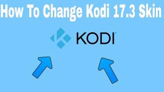 How To Change Skins On Kodi 17.3