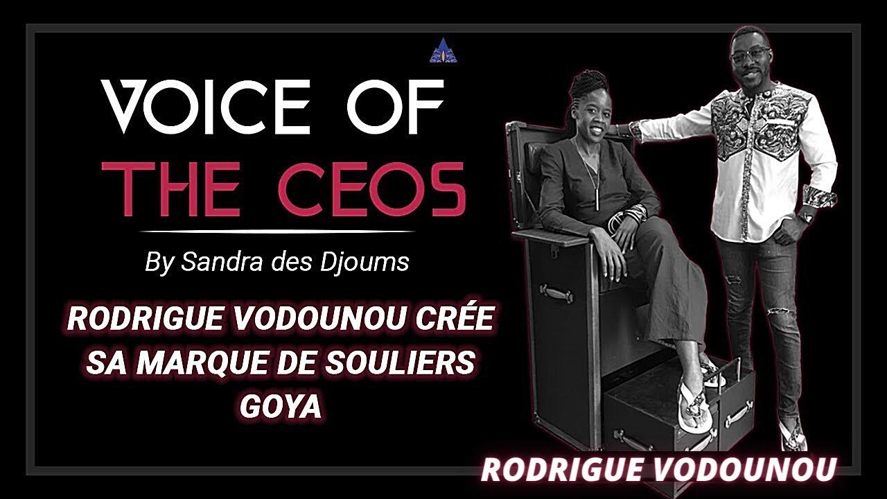 VOICE OF THE CEOs : COMMENT RODRIGUE VODOUNOU A-T-IL CREE SA MARQUE DE SOULIERS GOYA?