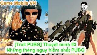 [Troll PUBG] (Thuyết Minh) #3 - Những Thằng Nguy Hiểm Nhất PUBG | Hài PUBG Mobie WTF Funny Moments
