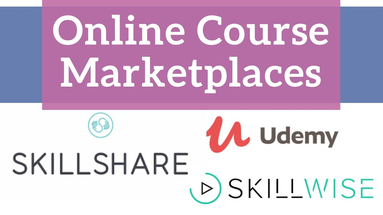 Skillshare Udemy Skillwise and other Online Course Marketplaces (2019)