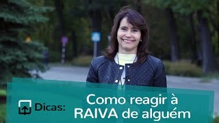 Como reagir à RAIVA de alguém