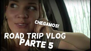 ROAD TRIP PARTE 5: ChegandoOoOo!