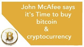 John McAfee says it's Time to Buy bitcoin & cryptocurrency | Steve shares big Truth !