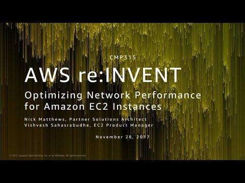 AWS re:Invent 2017: Optimizing Network Performance for Amazon EC2 Instances (CMP315)