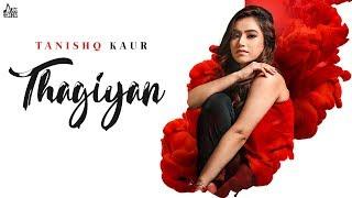 Thagiyan | (Full Song) | Tanishq Kaur | New Punjabi Songs 2019 | Latest Punjabi Songs 2019
