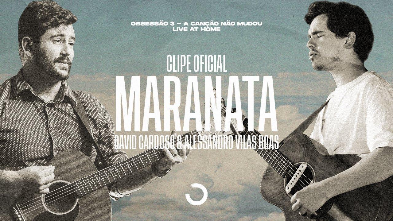 Clipe Oficial | Maranata - David Cardoso &  Alessandro Vilas Boas (Obsessão: Live At Home V)