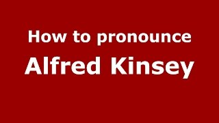 How to pronounce Alfred Kinsey (American English/US) - PronounceNames.com