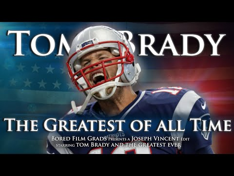Tom Brady - The Greatest Of All Time