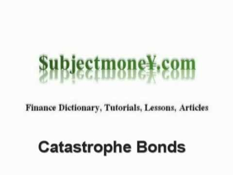 Catastrophe Bonds - What is the definition? - Finance Dictionary