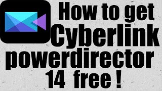 How to download and use Cyberlink powerdirector 14 free forever !