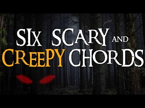 The Scariest  Creepiest Chords AND How to Use Them