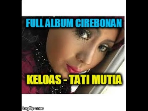Keloas TATI MUTIA - Full Album Cirebonan Terbaru