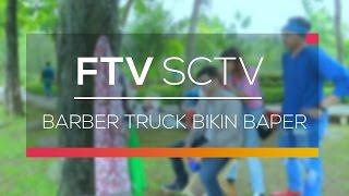 Video FTV SCTV - Barber Truck Bikin Baper download MP3, 3GP, MP4, WEBM, AVI, FLV Desember 2017