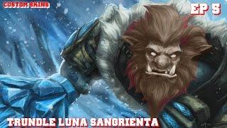 Custom Skins | EP 5 | Season 5 | Trundle Luna sangrienta.