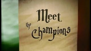 Meet the champions, Harry potter and the goblet of fire.