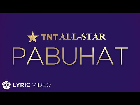 Pabuhat - TNT ALL-STAR (Lyrics)