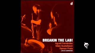 Agusti Fernández/Mats Gustafsson/Ramón Prats - Breakin the lab!