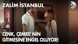 Cenk, Cemre'nin gitmesine engel oluyor! - Zalim İstanbul 12. Bölüm