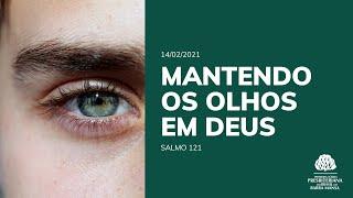 Mantendo os Olhos em Deus  - Culto - 14/02/2021